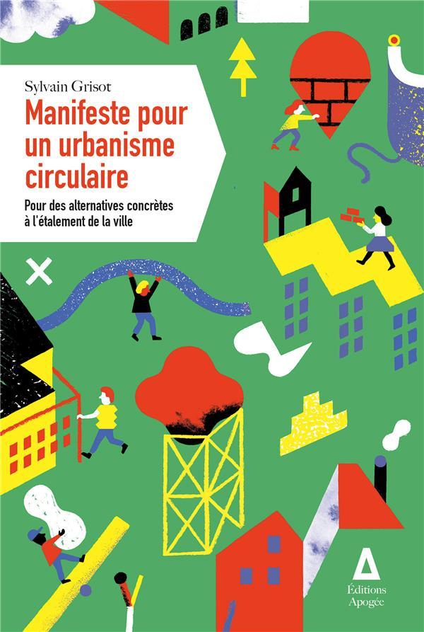Manifeste pour un urbanisme circulaire ; pour des alternatives concrètes à l'étalement de la ville