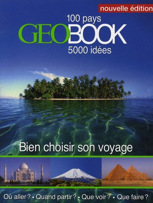 Bien choisir son voyage ; 100 pays, 5000 idées