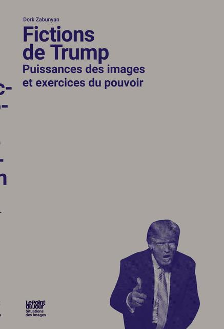 Fictions de Trump ; puissances des images et exercices du pouvoir