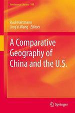 A Comparative Geography of China and the U.S.  - Tao Ye - Rudi Hartmann - Jing''Ai Wang