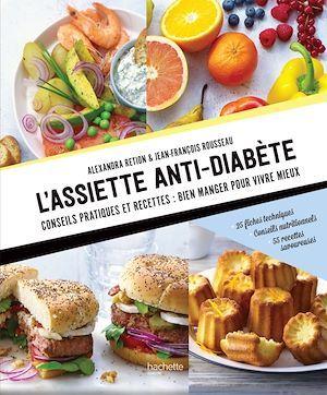 L'assiette anti-diabète ; conseils pratiques et recettes : bien manger pour vivre mieux