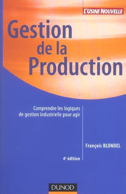 Gestion de la production ; comprendre les logiques de gestion industrielle pour agir (4e édition)