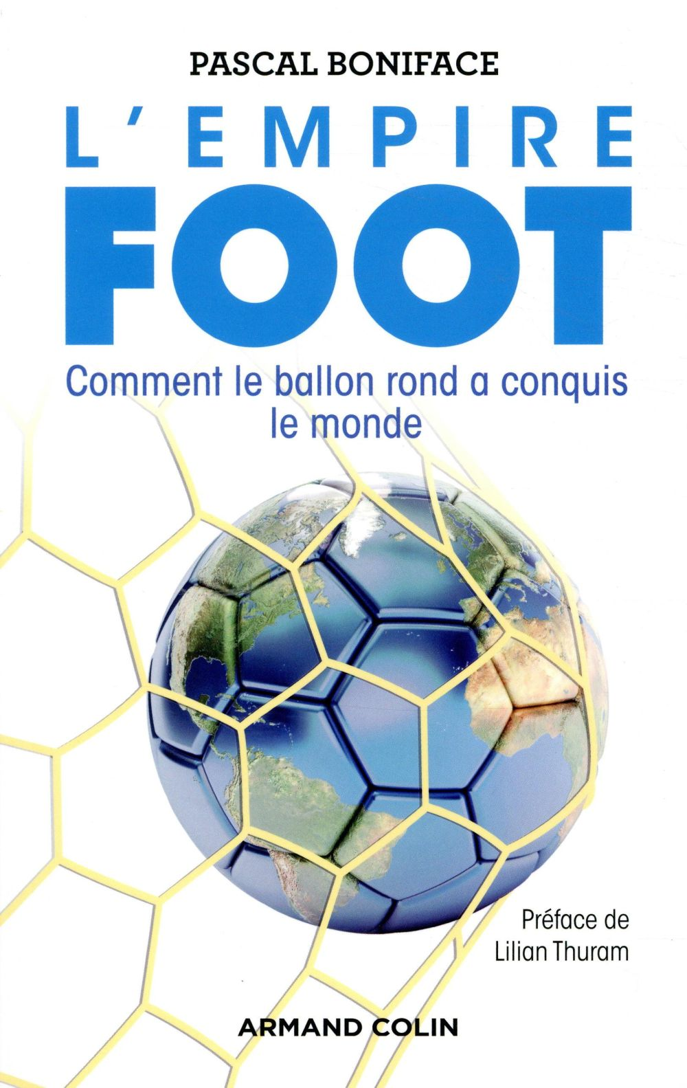 L'empire foot ; comment le ballon rond a conquis le monde