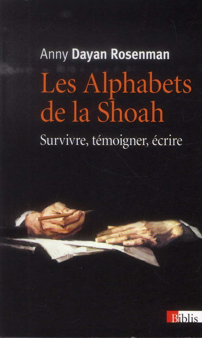 Les alphabets de la Shoah ; survivre, témoigner, écrire