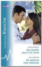 Vente Livre Numérique : Une famille pour le Dr Costa - Un médecin trop séduisant (Harlequin Blanche)  - Amy Andrews - Alison Roberts
