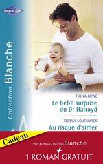 Vente EBooks : Le bébé surprise du Dr Halroyd - Au risque d'aimer - Une séduisante proposition (Harlequin Blanche)  - Betty Neels - Teresa Southwick - Fiona Lowe