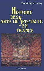 Vente Livre Numérique : Histoire des arts du spectacle en France  - Dominique Leroy