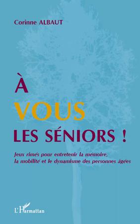 à vous les séniors ! jeux rimés pour entretenir la mémoire, la mobilité et le dynamisme des personnes âgées