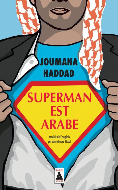 Superman est arabe ; de Dieu, du mariage, des machos et autres désastreuses inventions