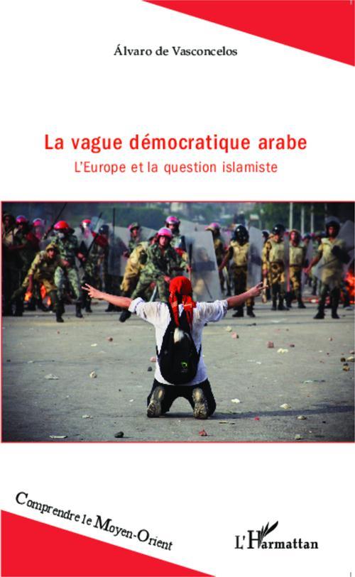 La vague démocratique arabe ; l'Europe et la question islamiste