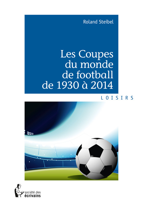 Les coupes du monde de football de 1930 à 2014