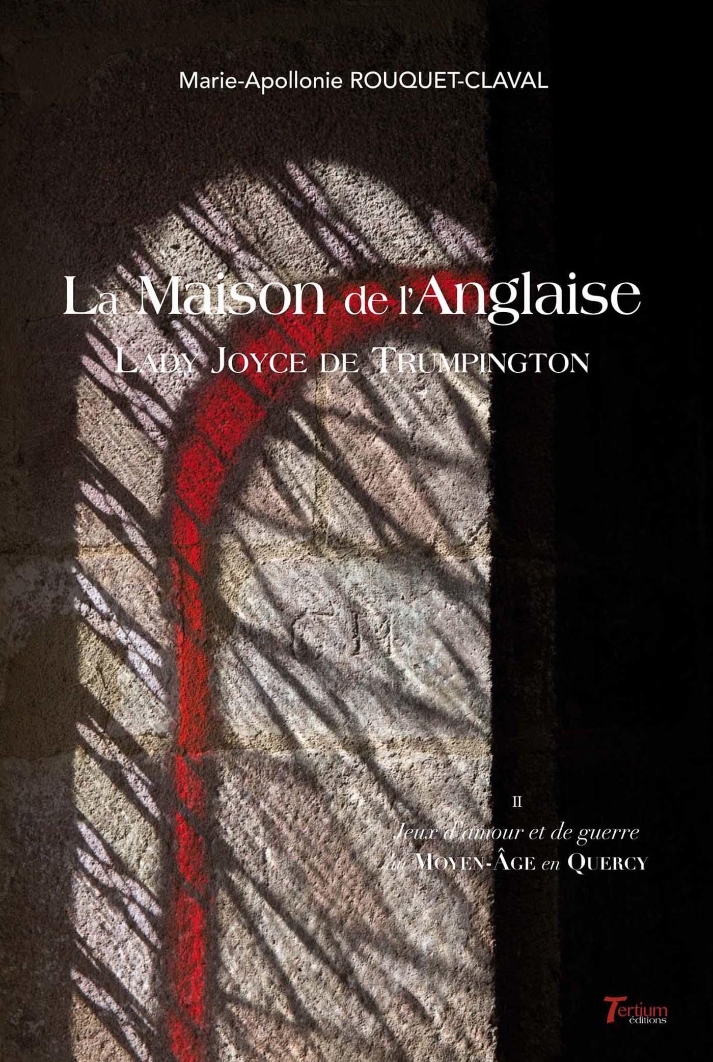 jeux d'amour et de guerre au Moyen-Age en Quercy t.2 ; la maison de l'Anglaise Lady Joyce de Trumpington