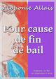 Pour cause de fin de bail  - Alphonse Allais