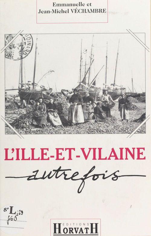 L'Ille-et-Vilaine autrefois  - Jean-Michel Véchambre