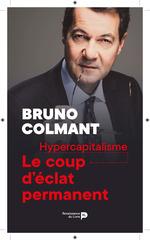 Hypercapitalisme ; le coup d'éclat permanent  - Bruno Colmant - Bruno Colmant