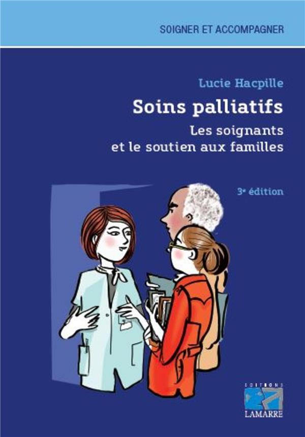 Soins palliatifs ; les soignants et le soutien aux familles (3e édition)