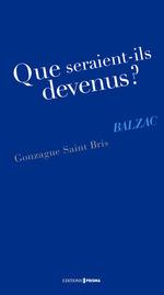 Vente Livre Numérique : Que seraient-ils devenus ? Balzac  - Gonzague Saint bris