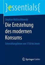 Die Entstehung des modernen Konsums  - Stephan Wallaschkowski