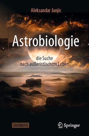 Astrobiologie - die Suche nach außerirdischem Leben  - Aleksandar Janjic