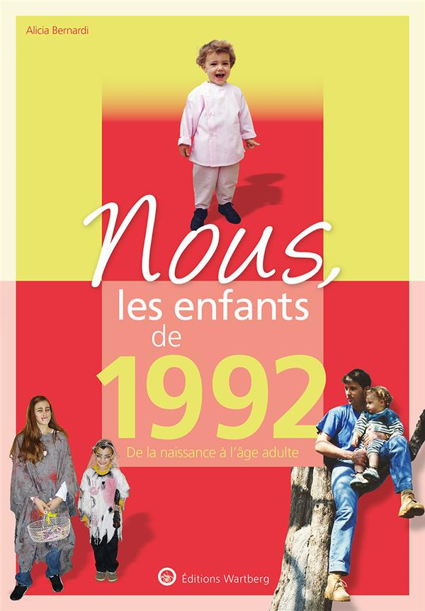 BERNARDI, ALICIA - NOUS, LES ENFANTS DE 1992 - DE LA NAISSANCE A L'AGE ADULTE