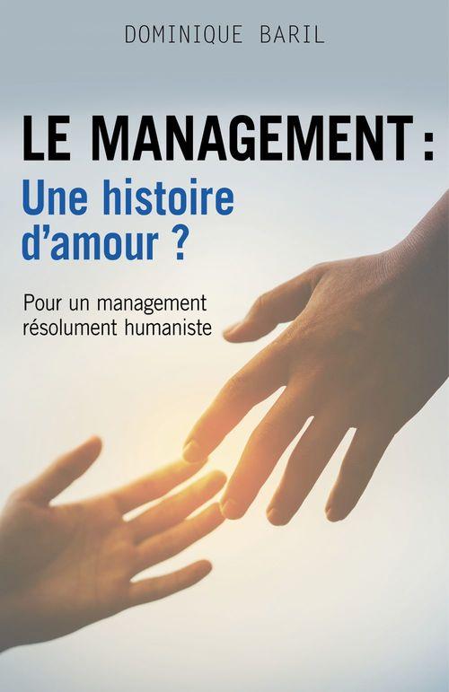 Le management : une histoire d'amour ? ; pour un management résolument humaniste