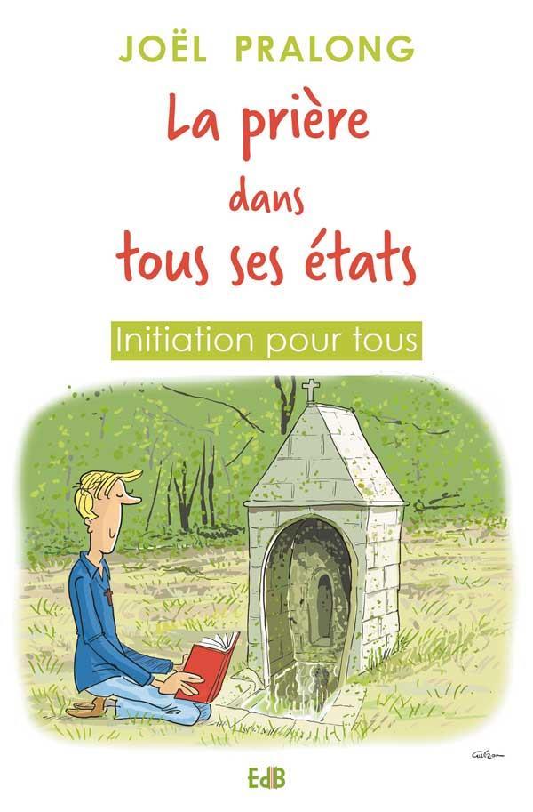 LA PRIERE DANS TOUS SES ETATS. INITIATION POUR TOUS