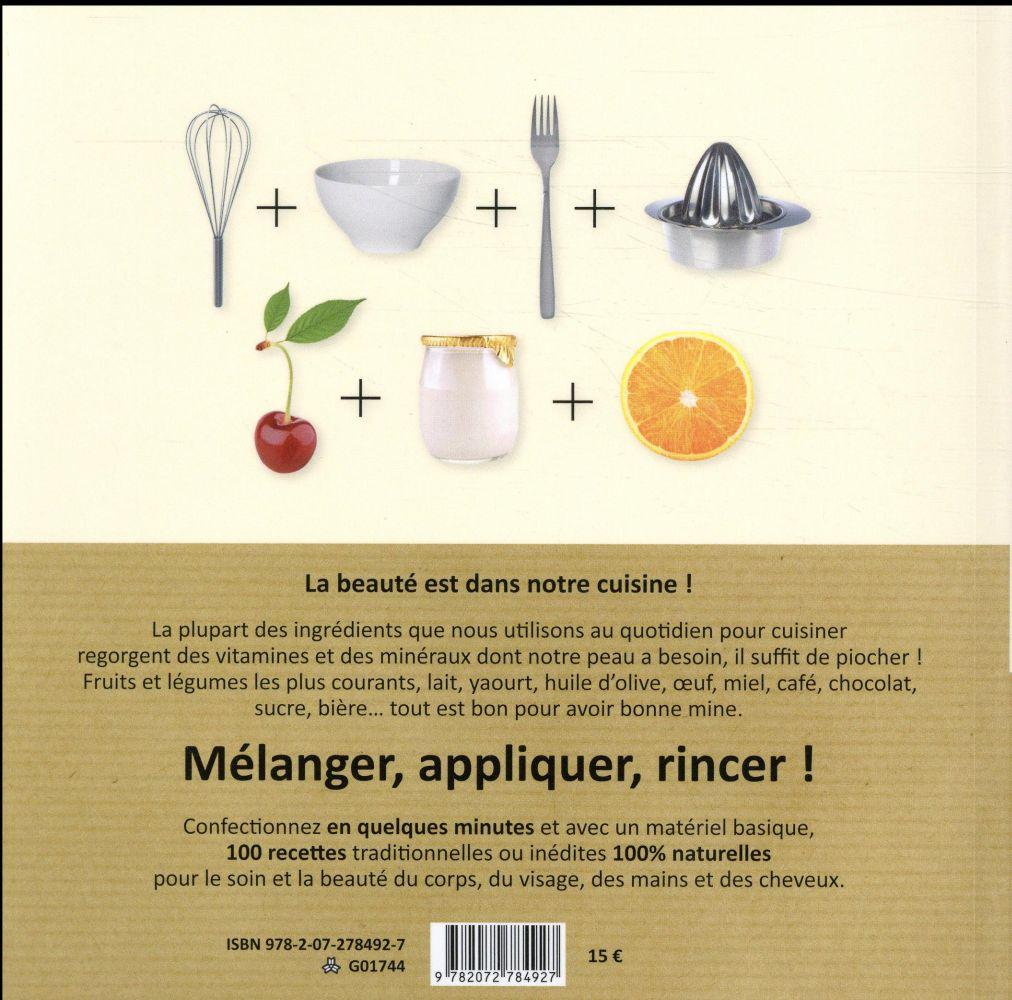 Beauté nature ; 40 ingrédients de tous les jours, 100 recettes beauté inratables