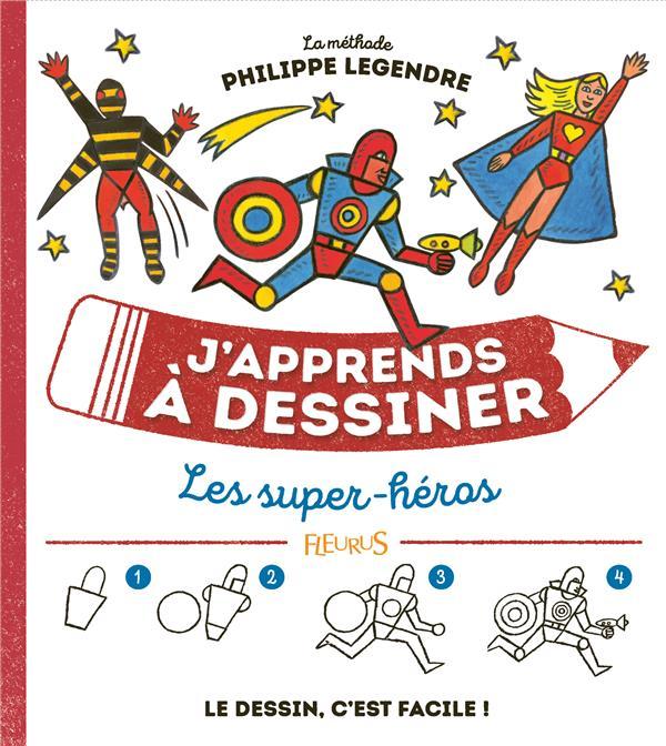 J'APPRENDS A DESSINER LES SUPER HEROS LEGENDRE PHILIPPE