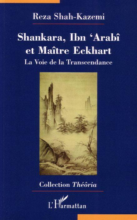 Shankara Ibn'Arabi Et Maitre Eckhart ; La Voie De La Transcendance