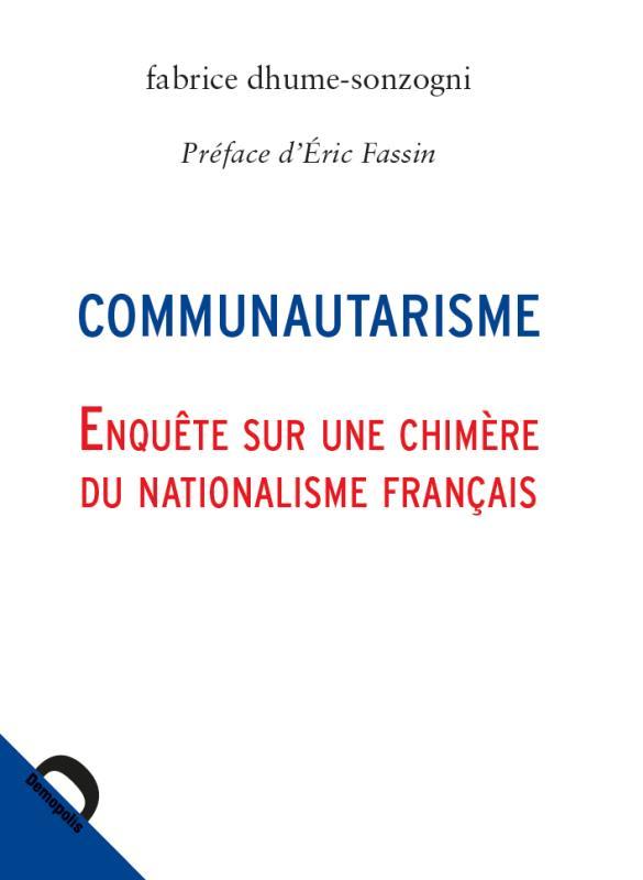 Communautarisme ; enquête sur une chimère du nationalisme français