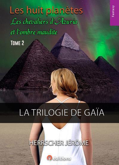 La trilogie de Gaïa t.2 ; les huit planètes - les chevaliers d'azuria et l'ombre maudite