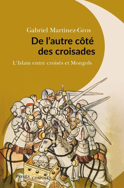 De l'autre cote des croisades - l'islam entre croises et mongols
