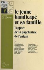 Vente Livre Numérique : Le jeune handicapé et sa famille : l'apport de la psychiatrie de l'enfant  - Michel Basquin - Joseph Coll - Alain Braconnier