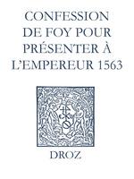 Recueil des opuscules 1566. Confession de foy pour présenter à l´Empereur (1563)  - Laurence Vial-Bergon
