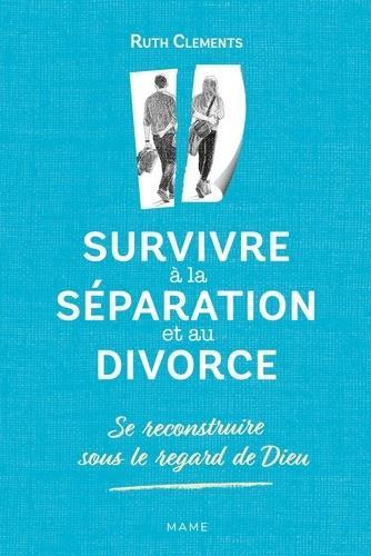 Survivre à la séparation et au divorce ; se reconstruire sous le regard de Dieu