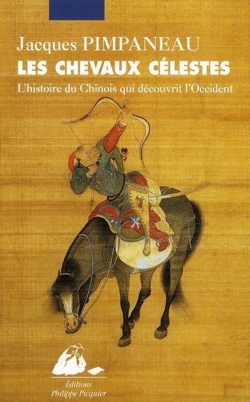 Les chevaux célestes ; l'histoire du Chinois qui découvrit l'Occident