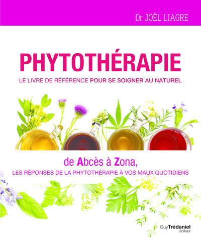 phytothérapie, le livre de référence pour se soigner au naturel : de abcès à zona