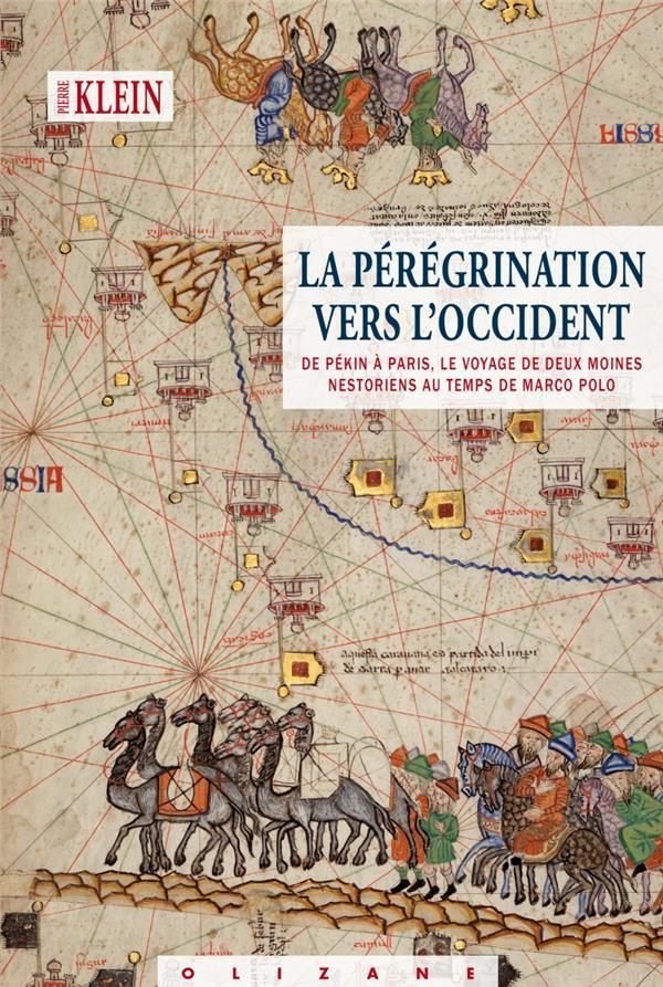 LA PEREGRINATION VERS L'OCCIDENT  -  DE PEKIN A  PARIS, LE VOYAGE DE DEUX MOINES NESTORIENS AU TEMPS DE MARCO POLO