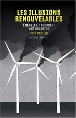 Couverture de Les illusions renouvelables ; énergie et pouvoir : une histoire