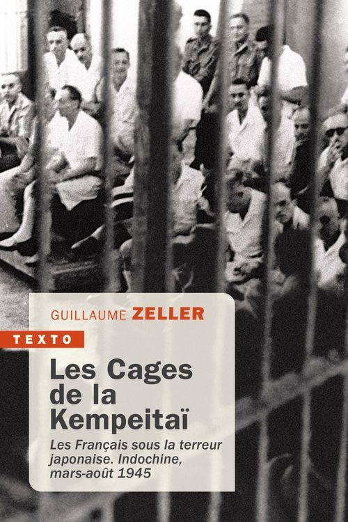 les cages de la Kempeitaï ; les Français sous la terreur japonaise. Indochine, mars-août 1945