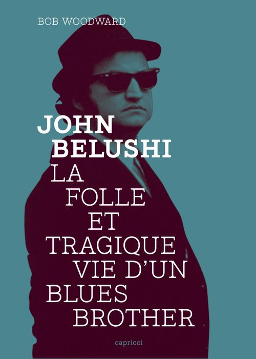 John Belushi ; la folle et tragique vie d'un Blues Brother