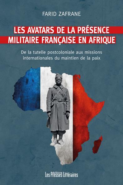 les avatars de la présence militaire française en Afrique ; de la tutelle postcoloniale aux missions internationales du maintien de la paix