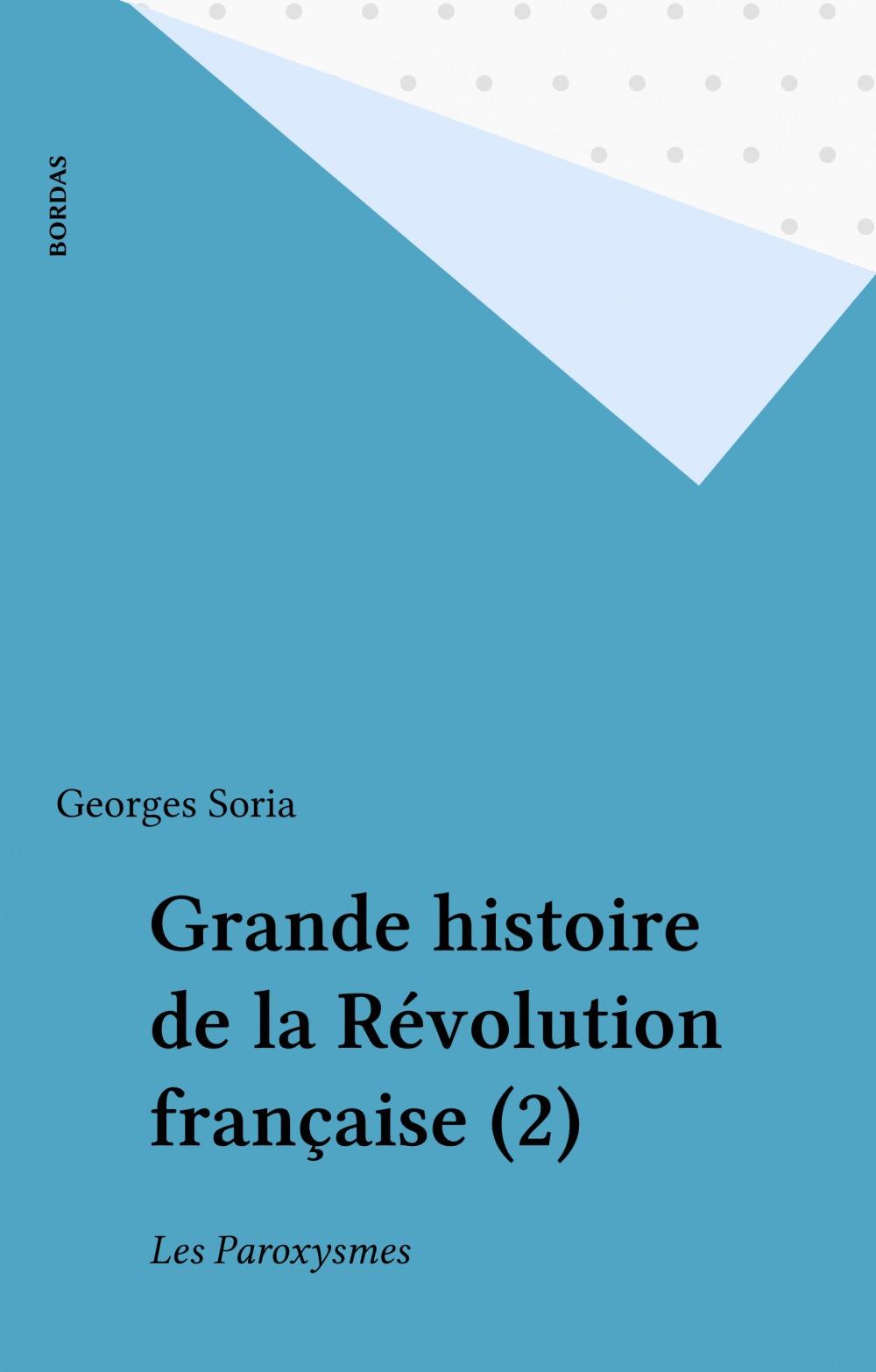 Grande histoire de la Révolution française (2)  - Georges Soria