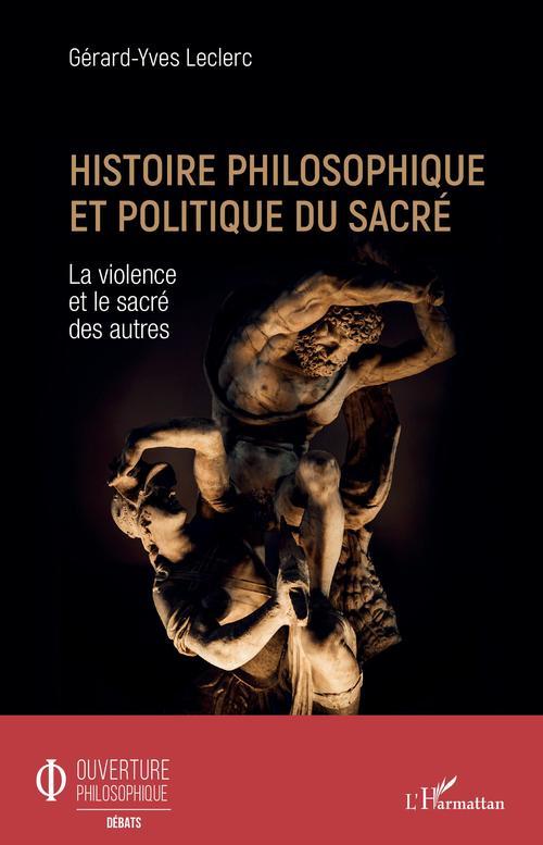 Histoire philosophique et politique du sacré ; la violence et le sacré des autres