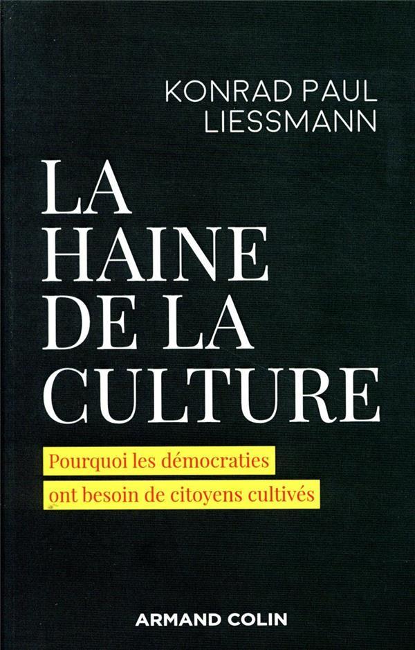 La haine de la culture ; pourquoi les démocraties ont besoin de citoyens cultivés