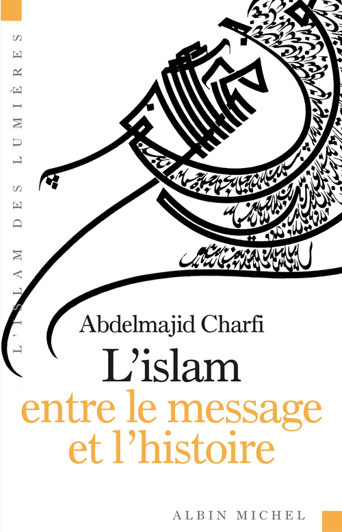 L'islam entre le message et l'histoire