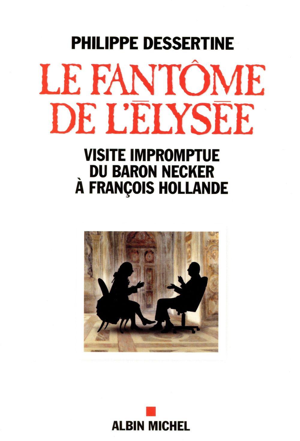 LE FANTOME DE L'ELYSEE - VISITE IMPROMPTUE DU BARON NECKER A FRANCOIS HOLLANDE