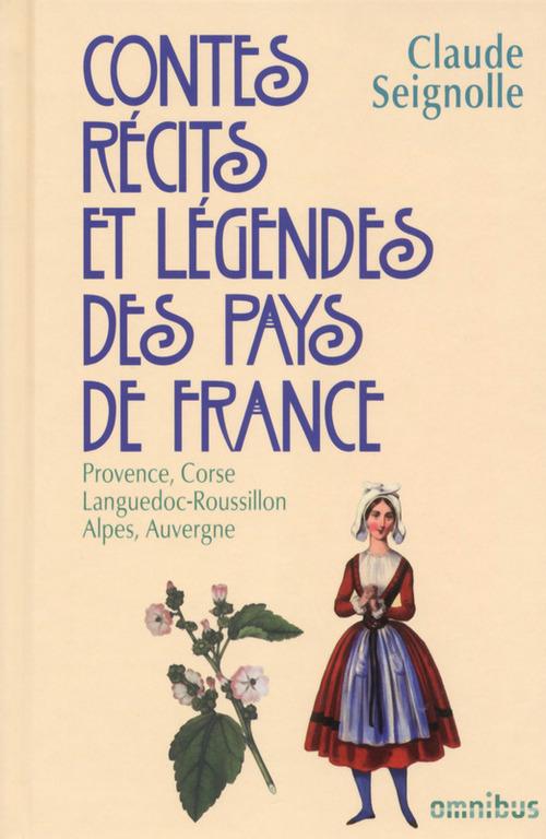 Contes, récits et légendes des pays de France t.3 ; Provence, Corse, Languedoc-Roussillon, Alpes,  Auvergne