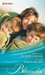 Vente Livre Numérique : Une famille à construire - Ce secret entre nous  - Jennifer Taylor - Lucy Clark