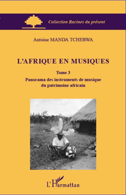 L'Afrique en musiques t.3 ; panorama des instruments de musique du patrimoine africain